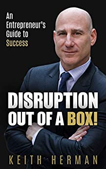 Disruption Out Of A Box!: An Entrepreneur's Guide to Success by [Keith Herman]