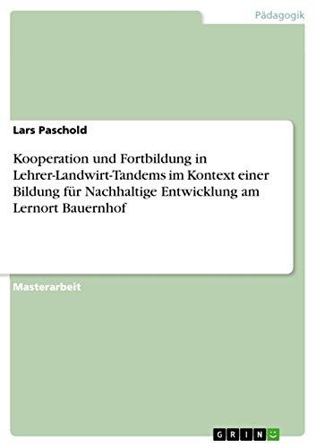 Kooperation und Fortbildung in Lehrer-Landwirt-Tandems im Kontext einer Bildung für Nachhaltige Entwicklung am Lernort Bauernhof (German Edition)