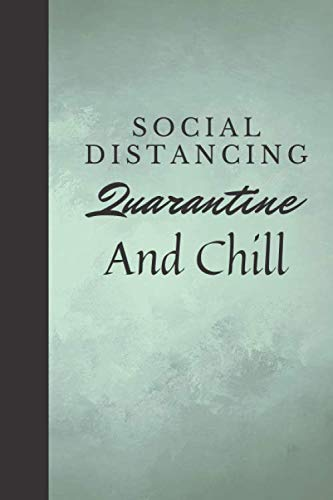 Social Distancing Quarantine and chill: Quarantine / Social Distance quarantined / Lined Notebook, Journal To Write In / journal Notebook 120 pages size 6x9' inches
