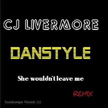 She wouldn't leave me (Danstyle Remix)