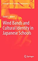 Wind Bands and Cultural Identity in Japanese Schools (Landscapes: the Arts, Aesthetics, and Education, 9)