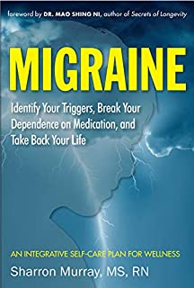 Migraine: Identify Your Triggers, Break Your Dependence on Medication, Take Back Your Life: A Self-Care Plan