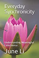 Every Synchronicity: Understanding Meaningful Coincidence