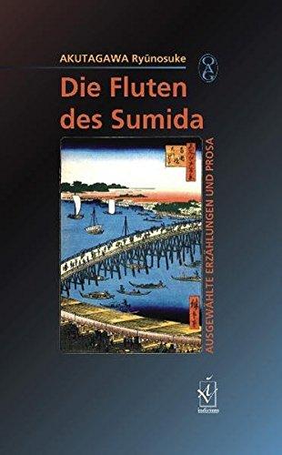 Die Fluten des Sumida: Ausgewählte Erzählungen und Prosa