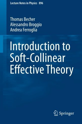 Introduction to Soft-Collinear Effective Theory (Lecture Notes in Physics) by Thomas Becher Alessandro Broggio Andrea Ferroglia(2015-03-05)