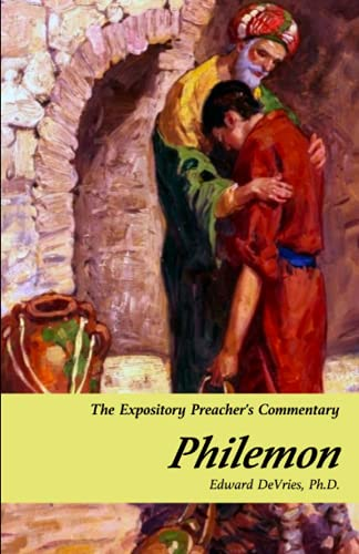 THE EXPOSITORY PREACHERS COMMENTARY: PHILEMON: A Verse-By-Verse Commentary on The Epistle of Paul the Apostle to Philemon.