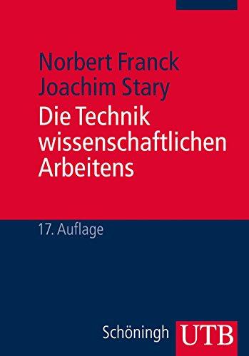 Die Technik wissenschaftlichen Arbeitens: Eine praktische Anleitung
