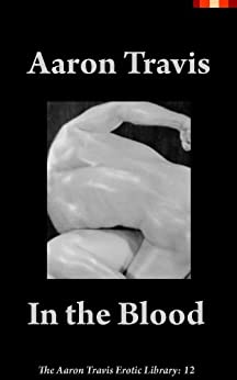 [Aaron Travis]のIn the Blood (The Aaron Travis Erotic Library Book 13) (English Edition)