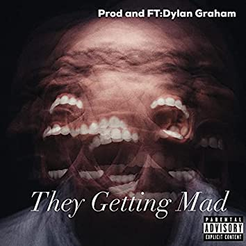 They Getting Mad (feat. Dylan Graham)