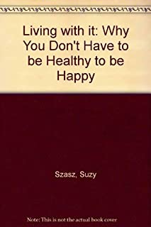 Living With It: Why You Don't Have to Be Healthy to Be Happy