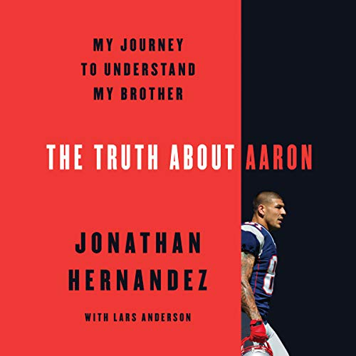 The Truth About Aaron     My Journey to Understand My Brother              By:                                                                                                                                 Jonathan Hernandez                               Narrated by:                                                                                                                                 Josh Bloomberg                      Length: 5 hrs and 15 mins     6 ratings     Overall 4.8