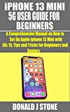 iPHONE 13 MINI 5G USER GUIDE FOR BEGINNERS: A Comprehensive Manual on How to Set Up Apple iphone 13 Mini with i0s 15, Tips and Tricks for Beginners and Seniors (English Edition)