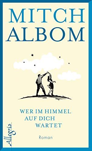 Wer im Himmel auf dich wartet: Roman