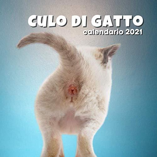 Culo di Gatto - calendario 2021: Un regalo divertente per adulti, uomini, donne, amici che amano i gatti Natale e Capodanno: da parete o da scrivania