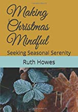 Making Christmas Mindful: Seeking Seasonal Serenity (Complete Version)