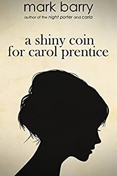 A Shiny Coin For Carol Prentice by [Mark Barry]