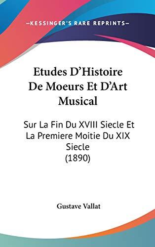 Etudes D'Histoire De Moeurs Et D'Art Musical: Sur La Fin Du XVIII Siecle Et La Premiere Moitie Du XIX Siecle (1890)