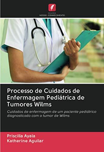 Processo de Cuidados de Enfermagem Pediátrica de Tumores Wilms: Cuidados de enfermagem de um paciente pediátrico diagnosticado com o tumor de Wilms