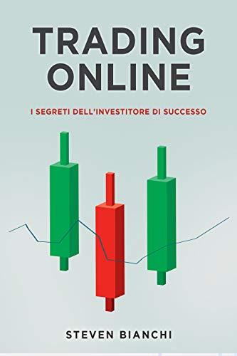 Trading Online: I segreti dell\'investitore di successo   Guida completa per principianti (Italian Edition)