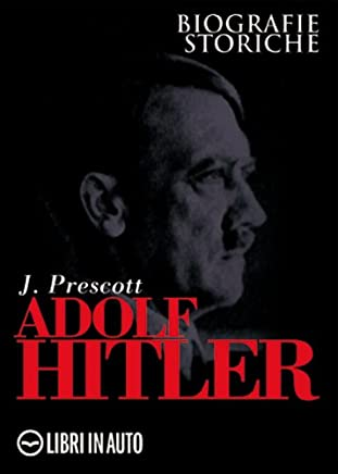 Adolf Hitler. Il lato oscuro del Fuhrer (Biografie storiche)