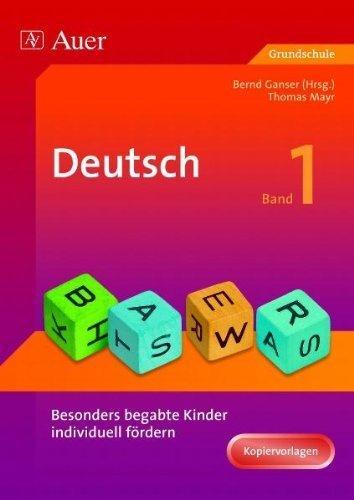 Begabte Kinder individuell fördern, Deutsch Band 1: Mit Kopiervorlagen (1. bis 4. Klasse) von Bernd Ganser (Herausgeber), Thomas Mayr (27. September 2007) Broschiert