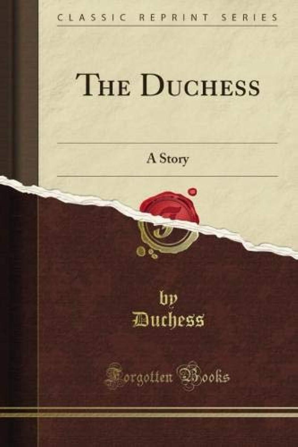 弱いクックアナニバーThe Duchess: A Story (Classic Reprint)