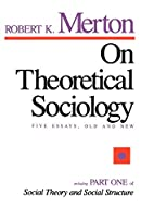 On Theoretical Sociology: Five Essays, Old and New