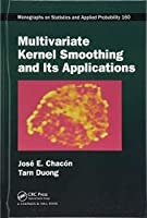 Multivariate Kernel Smoothing and Its Applications (Chapman & Hall/CRC Monographs on Statistics and Applied Probability)