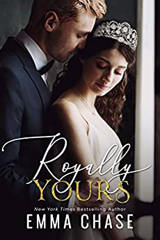 Royally Yours: A Standalone Romance (The Royally Series Book 4) by [Emma Chase]