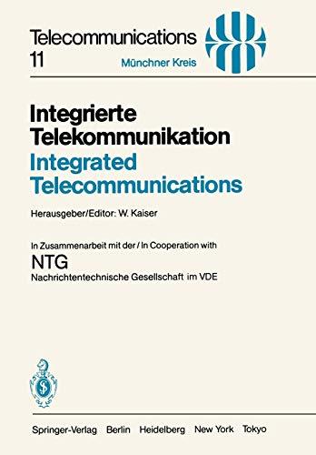Integrierte Telekommunikation / Integrated Telecommunications: Vorträge des vom 5.–7. November 1984 in München abgehaltenen Kongresses / Proceedings ... 5–7, 1984 (Telecommunications, 11, Band 11)