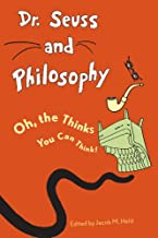 Dr. Seuss and Philosophy: Oh, the Thinks You Can Think! (Great Authors and Philosophy)