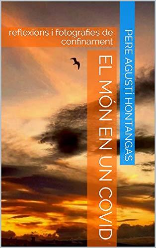 El món en un covid: reflexions i fotografies de confinament (COVID-19 Book 1) (Catalan Edition)