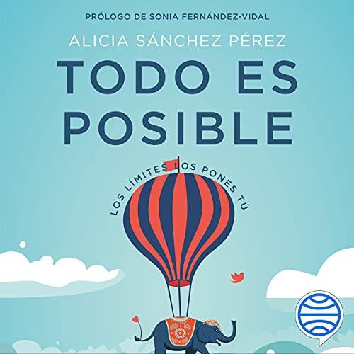 Todo es posible Audiobook By Alicia Sánchez Pérez cover art