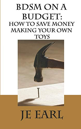 BDSM on a Budget: How to Save Money Making Your Own Toys