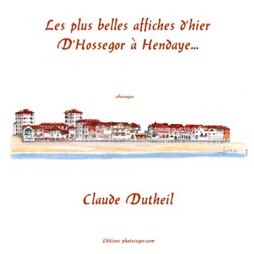 Les plus belles affiches d'autrefois d' Hossegor à Hendaye (French Edition)