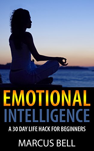 Emotional Intelligence: A 30 Day Life Hack for Beginners (EQ, Emotional intelligence, anxiety, mood, depression, confidence) (English Edition)
