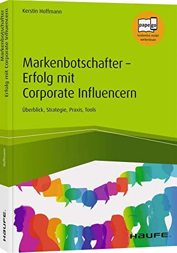 Markenbotschafter - Erfolg mit Corporate Influencern: Überblick, Strategie, Praxis, Tools