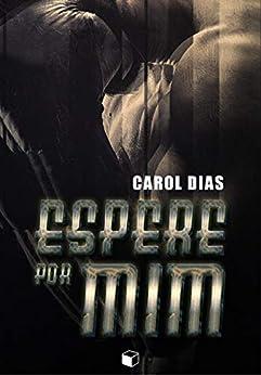 Espere Por Mim (Portuguese Edition) by [Carol Dias]