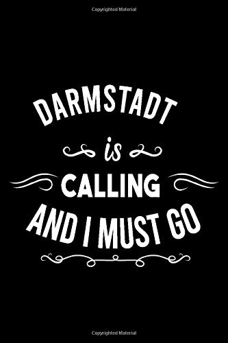 Darmstadt Is Calling And I Must Go (6''x9''):Lined Writing Notebook Journal, 120 Pages ,for Sightseers Or Travelers Who Love Darmstadt Best Gift for friends , Family members,Parent, Sister,Brother