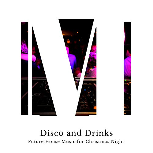 Disco And Drinks - Future House Music For Christmas Night