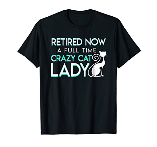 Retired Now A Full Time Crazy Cat Lady Cat Lady Retirement