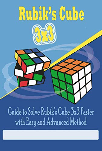 Rubik's Cube 3x3: Guide to Solve Rubik's Cube 3x3 Faster with Easy and Advanced Method: Gift Ideas for Holiday (English Edition)