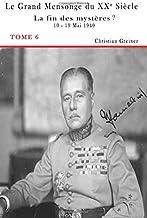 Tome 6 : La fin des mystères ?: 10 - 19 mai 1940 (Le grand mensonge du XXe siècle) (Volume 6) (French Edition)