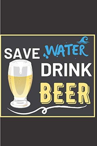 Save water drink beer: Cahier de Notes Drôle et Humoristique | Thème Alcool et Boisson | Pour Tous Les Fan De Bière | 100 Pages Lignées