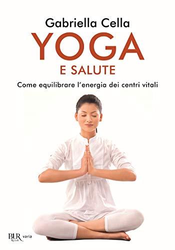 Yoga e salute. Come equilibrare l'energia dei centri vitali