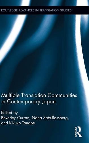 Compare Textbook Prices for Multiple Translation Communities in Contemporary Japan Routledge Advances in Translation and Interpreting Studies 1 Edition ISBN 9781138831704 by Curran, Beverley,Sato-Rossberg, Nana,Tanabe, Kikuko