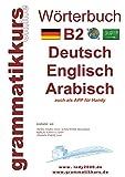 Wörterbuch B2 Deutsch - Englisch - Arabisch - Syrisch: Lernwortschatz Vorbereitung B2 Prüfung TELC / Goethe Institut (Wörterbuch Deutsch - Englisch - Syrisch A1 A2 B1 B2)