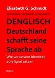 Denglisch -  Deutschland schafft seine Sprache ab - Wie wir unsere Identität aufs Spiel setzen (German Edition)