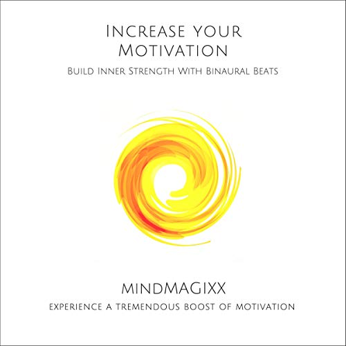 Increase Your Motivation - Build Inner Strength With Binaural Beats cover art