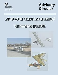 Amateur-Built Aircraft and Ultralight Flight Testing Handbook (Advisory Circular No. 90-89A) by U. S. Department of Transportation (2013-06-11)